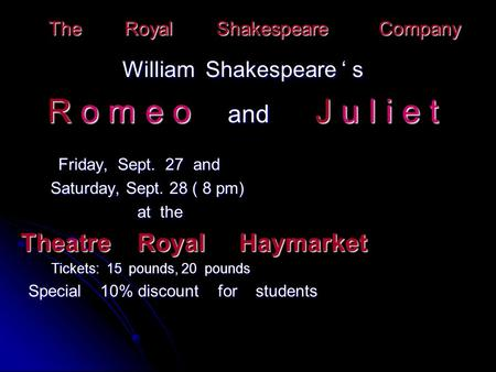 The Royal Shakespeare Company William Shakespeare ' s R o m e o and J u l i e t Friday, Sept. 27 and Friday, Sept. 27 and Saturday, Sept. 28 ( 8 pm) Saturday,