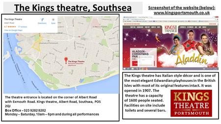 The Kings theatre, Southsea Screenshot of the website (below): www.kingsportsmouth.co.uk The theatre entrance is located on the corner of Albert Road with.