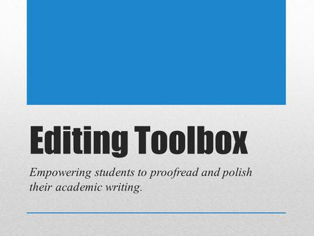 Editing Toolbox Empowering students to proofread and polish their academic writing.