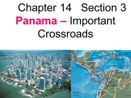 Chapter 14 Section 3 Panama – Important Crossroads.
