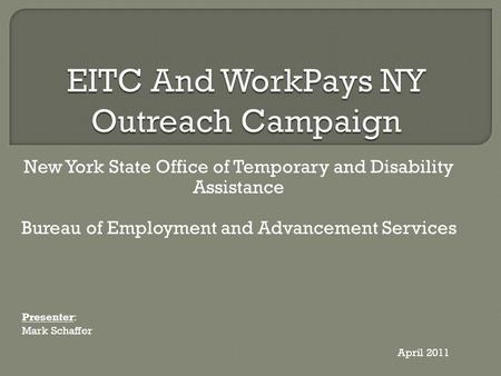 New York State Office of Temporary and Disability Assistance Bureau of Employment and Advancement Services Presenter: Mark Schaffer April 2011.