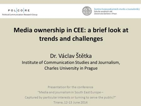 Media ownership in CEE: a brief look at trends and challenges Dr. Václav Štětka Institute of Communication Studies and Journalism, Charles University in.