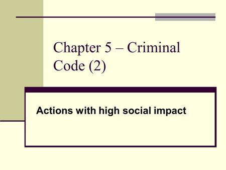 Chapter 5 – Criminal Code (2) Actions with high social impact.