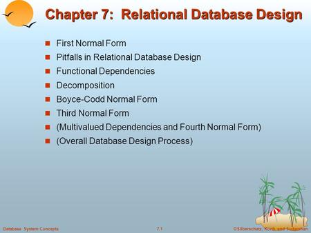 ©Silberschatz, Korth and Sudarshan7.1Database System Concepts Chapter 7: Relational Database Design First Normal Form Pitfalls in Relational Database Design.
