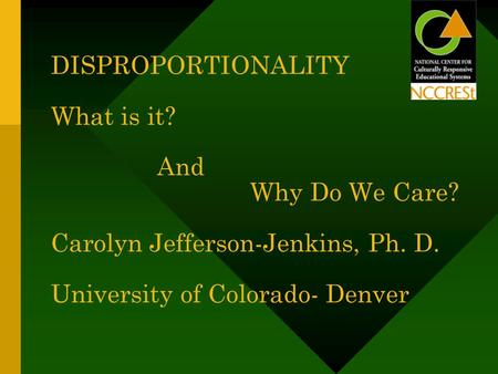 DISPROPORTIONALITY What is it? And Why Do We Care? Carolyn Jefferson-Jenkins, Ph. D. University of Colorado- Denver.