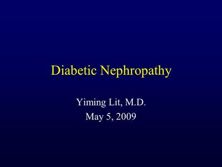 Diabetic Nephropathy Yiming Lit, M.D. May 5, 2009.