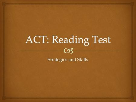 Strategies and Skills.   40 questions in 35 minutes.  Divided into 4 main sections: reading level college entrance level  Each passage has a heading.