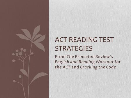 From The Princeton Review's English and Reading Workout for the ACT and Cracking the Code ACT READING TEST STRATEGIES.