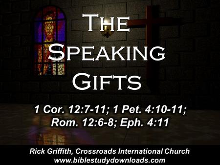 The Speaking Gifts Rick Griffith, Crossroads International Church www.biblestudydownloads.com.