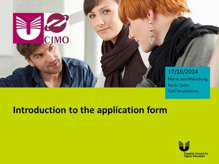 Eng Introduction to the application form 17/10/2014 Marie von Malmborg Karin Tjulin Tytti Voutilainen.