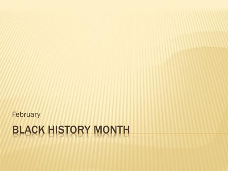 February.  Black History Month, also known as African- American History Month in America, is an annual observance in the United States, Canada, and the.