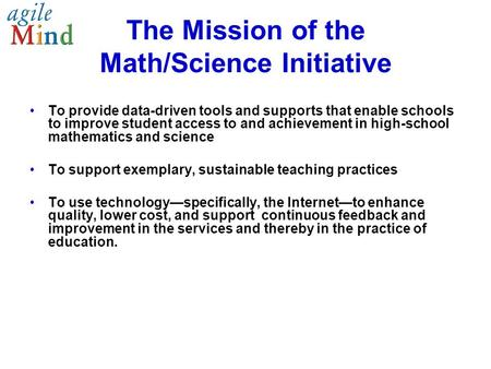 The Mission of the Math/Science Initiative To provide data-driven tools and supports that enable schools to improve student access to and achievement in.