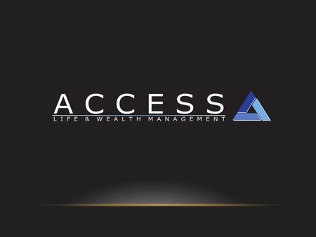 "WHO WE ARE ? ACCESS is an independent financial services brokerage firm for Main Street America. ""We started a company with a thirst for independence."