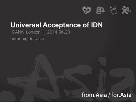 Universal Acceptance of IDN ICANN London | 2014.06.23