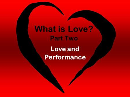 What is Love? Part Two Love and Performance. Galatians 5:13-16 13 For you were called to freedom, brethren; only do not turn your freedom into an opportunity.