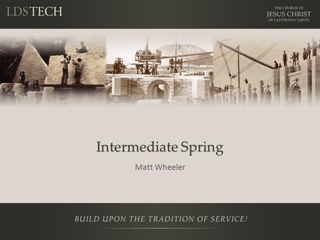 Intermediate Spring Matt Wheeler. Notes This is a training NOT a presentation Please ask questions Prerequisites – Introduction to Java Stack – Basic.