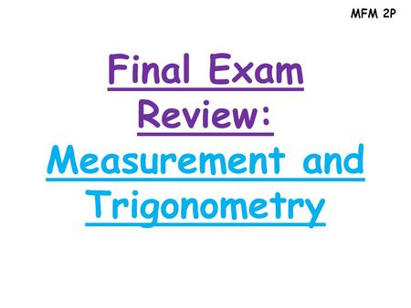 MFM 2P Final Exam Review: Measurement and Trigonometry.