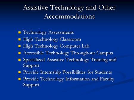 Assistive Technology and Other Accommodations Technology Assessments Technology Assessments High Technology Classroom High Technology Classroom High Technology.