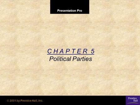 Presentation Pro © 2001 by Prentice Hall, Inc. C H A P T E R 5 Political Parties.