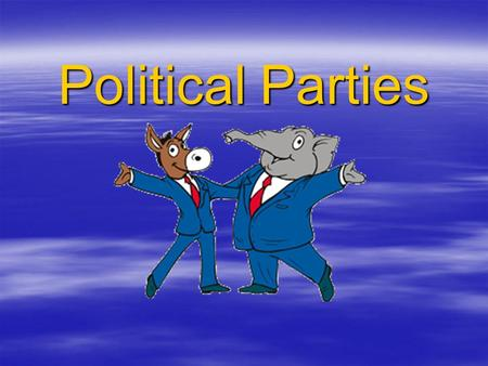 Political Parties. What is a Political Party?  An organization of people  Share the same ideas of government  Members committed to party goals  Get.