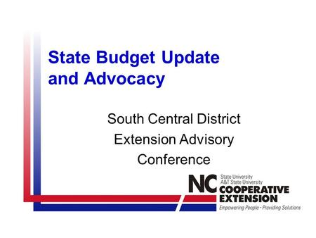 State Budget Update and Advocacy South Central District Extension Advisory Conference.