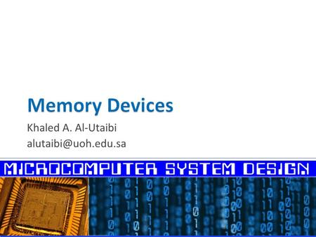 Khaled A. Al-Utaibi  Introduction  Memory Pin Connections  ROM Memory  RAM Memory  Memory Organization  Types of Memory Access.