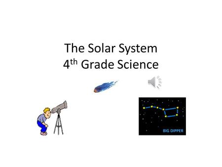 The Solar System 4 th Grade Science Science Standards S4E2. Students will model the position and motion of the earth in the solar system and will explain.