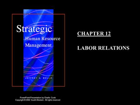 CHAPTER 12 LABOR RELATIONS PowerPoint Presentation by Charlie Cook Copyright © 2002 South-Western. All rights reserved.