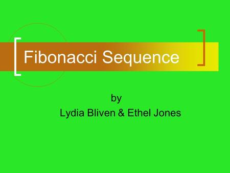 <strong>Fibonacci</strong> Sequence by Lydia Bliven & Ethel Jones.