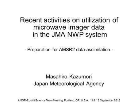 Recent activities on utilization of microwave imager data in the JMA NWP system - Preparation for AMSR2 data assimilation - Masahiro Kazumori Japan Meteorological.