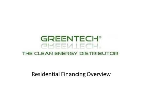 CED Greentech Residential Financing Overview. Residential financing terms (recap.) Loan programs 1.Secured – Equity required 2.Unsecured – No equity required.