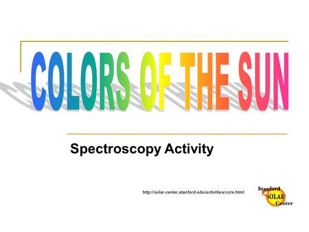 COLORS OF THE SUN Spectroscopy Activity