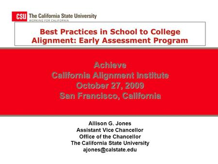 Best Practices in School to College Alignment: Early Assessment Program Achieve California Alignment Institute October 27, 2009 San Francisco, California.