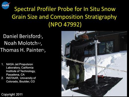 Spectral Profiler Probe for In Situ Snow Grain Size and Composition Stratigraphy (NPO 47992) Daniel Berisford 1, Noah Molotch 1,2, Thomas H. Painter 1,