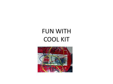 FUN WITH COOL KIT. Kit Purpose Have fun assembling and programming a simple robot – Includes chassis, wheels, motors, motor driver, IR sensor and arduino.