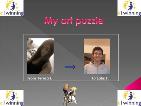 From Tereza T.To Sabri F.. Click on the link below Here is the jigsaw puzzle I have made for you to recreate Two clues to help you : 1. The artist's first.
