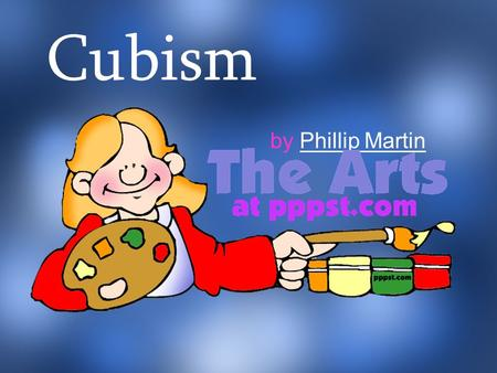 Cubism by Phillip MartinPhillip Martin. Cubism What can that possibly mean?