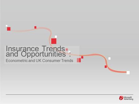 Insurance Trends and Opportunities : Econometric and UK Consumer Trends.