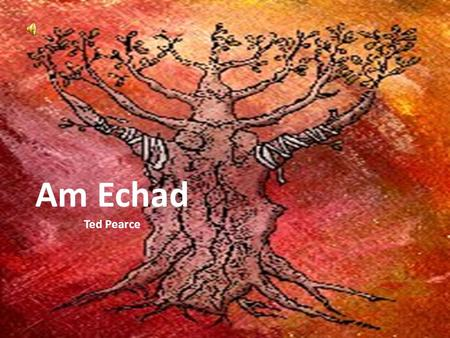 Am Echad Ted Pearce. Hey Yeshua is the vine And Israel a sign for all to see Every tribe and tongue is Grafted by the Son into the olive tree.