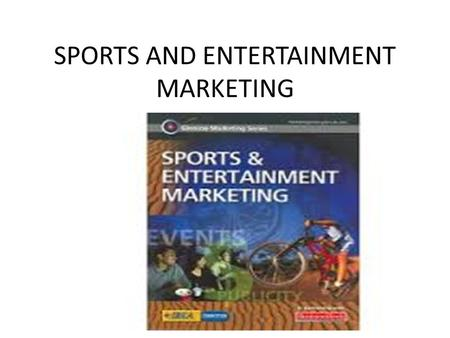 SPORTS AND ENTERTAINMENT MARKETING. UNIT ONE MARKETING AND SPORTS & ENTERTAINMENT Chapter 1—World of Marketing Basic principles of Marketing Demographics.