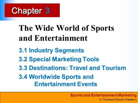 Sports and Entertainment Marketing © Thomson/South-Western ChapterChapter The Wide World of Sports and Entertainment 3.1 Industry Segments 3.2 Special.