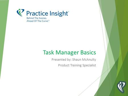Task Manager Basics Presented by: Shaun McAnulty Product Training Specialist.