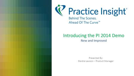 Introducing the PI 2014 Demo New and Improved Presented By: Deidre Lawson – Product Manager.