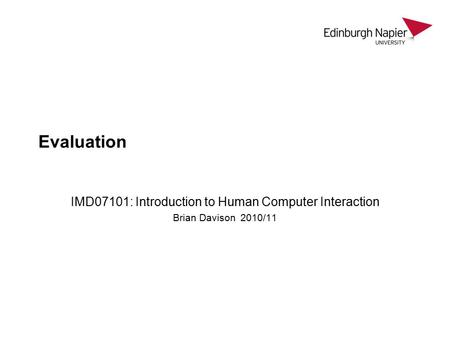 Evaluation IMD07101: Introduction to Human Computer Interaction Brian Davison 2010/11.