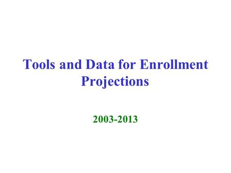 Tools and Data for Enrollment Projections 2003-2013.