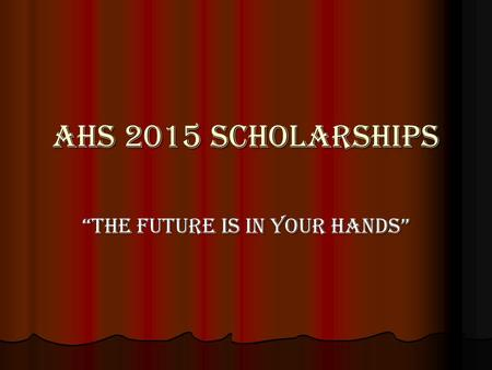"AHS 2015 Scholarships ""The Future Is In Your Hands"""