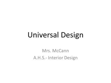 Universal Design Mrs. McCann A.H.S.- Interior Design.