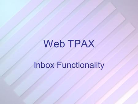 Web TPAX Inbox Functionality. TPAX Inbox There are several items to cover in the new TPAX Inbox: View Reservations / Regulations / Currency Profile and.