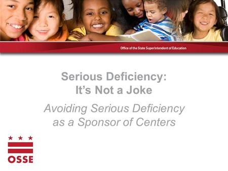 Serious Deficiency: It's Not a Joke Avoiding Serious Deficiency as a Sponsor of Centers.