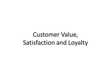 "Customer Value, Satisfaction and Loyalty. The New ""Managerial Paradigm"""